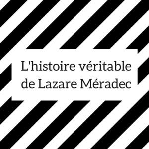 L'histoire véritable de Lazare Méradec